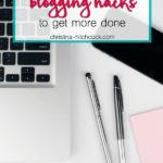 My Favorite Blogging Hacks to Get More Done