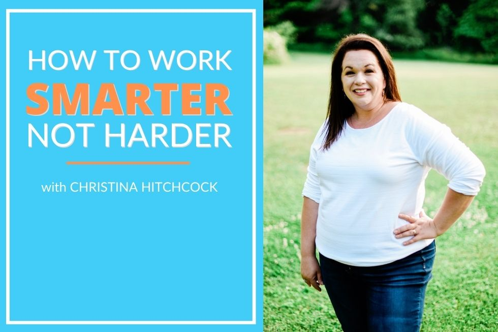 How to work smarter not harder podcast episode image featuring Christina Hitchcock on the Smart Influencer Podcast